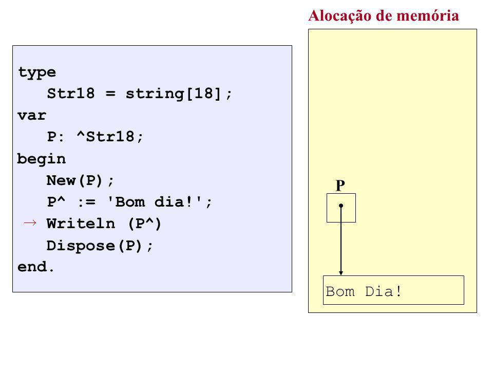 Alocação de memória type Str18 = string[18]; var P: ^Str18; begin